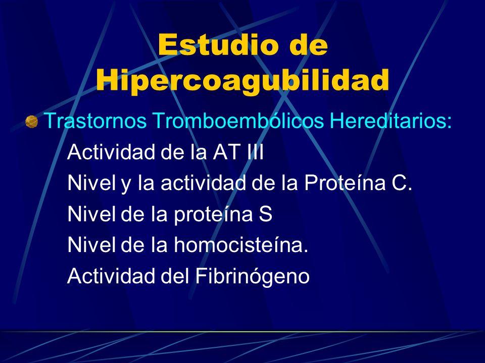 Estudio de Hipercoagubilidad Trastornos Tromboembólicos Hereditarios: Actividad de la AT III Nivel y la actividad de la Proteína C. Nivel de la proteí