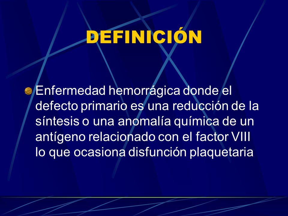 DEFINICIÓN Enfermedad hemorrágica donde el defecto primario es una reducción de la síntesis o una anomalía química de un antígeno relacionado con el f