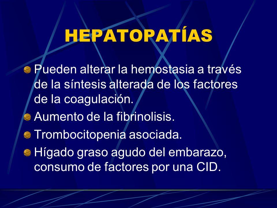 HEPATOPATÍAS Pueden alterar la hemostasia a través de la síntesis alterada de los factores de la coagulación. Aumento de la fibrinolisis. Trombocitope
