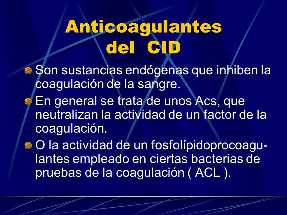 Anticoagulantes del CID Son sustancias endógenas que inhiben la coagulación de la sangre. En general se trata de unos Acs, que neutralizan la activida