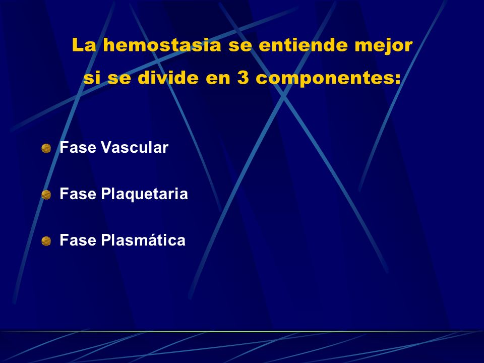 La hemostasia se entiende mejor si se divide en 3 componentes: Fase Vascular Fase Plaquetaria Fase Plasmática