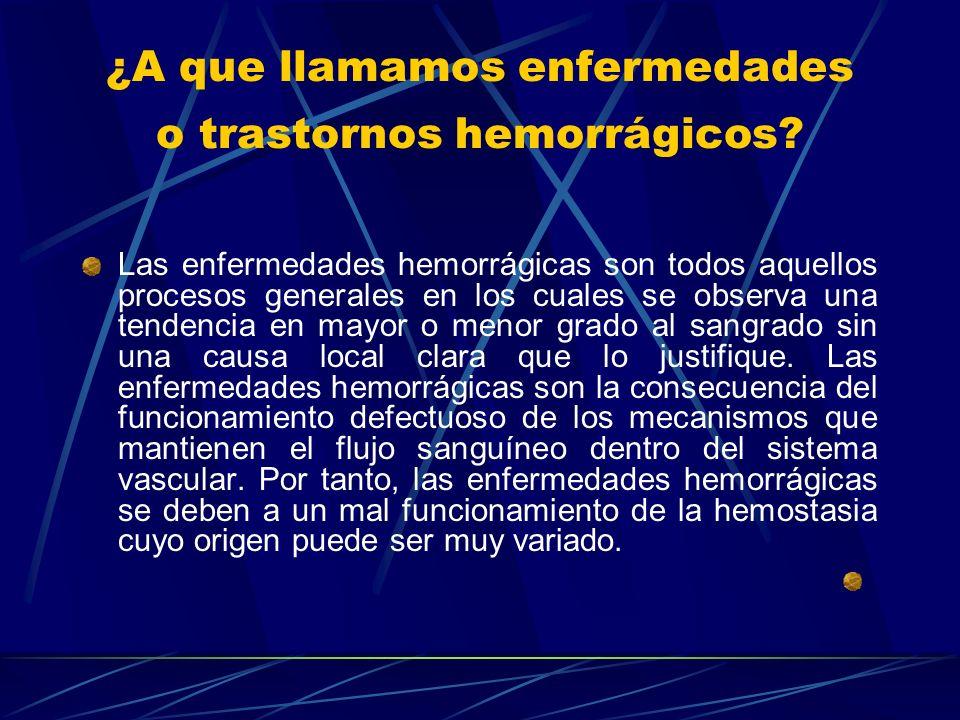 ¿A que llamamos enfermedades o trastornos hemorrágicos? Las enfermedades hemorrágicas son todos aquellos procesos generales en los cuales se observa u