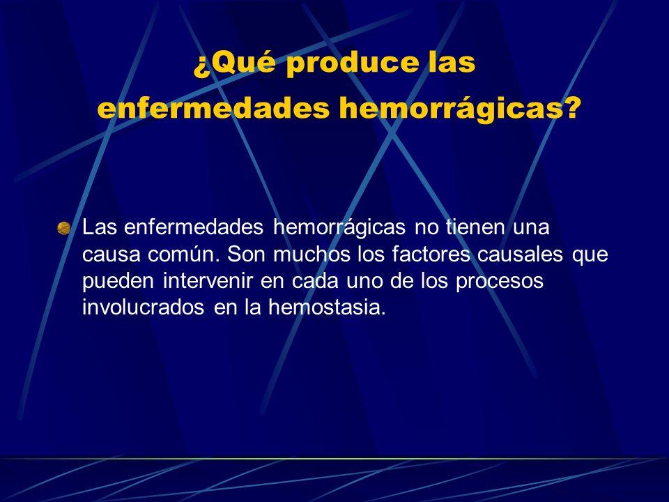 ¿Qué produce las enfermedades hemorrágicas? Las enfermedades hemorrágicas no tienen una causa común. Son muchos los factores causales que pueden inter