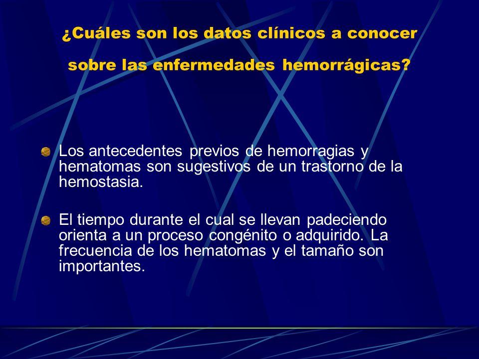 ¿Cuáles son los datos clínicos a conocer sobre las enfermedades hemorrágicas? Los antecedentes previos de hemorragias y hematomas son sugestivos de un
