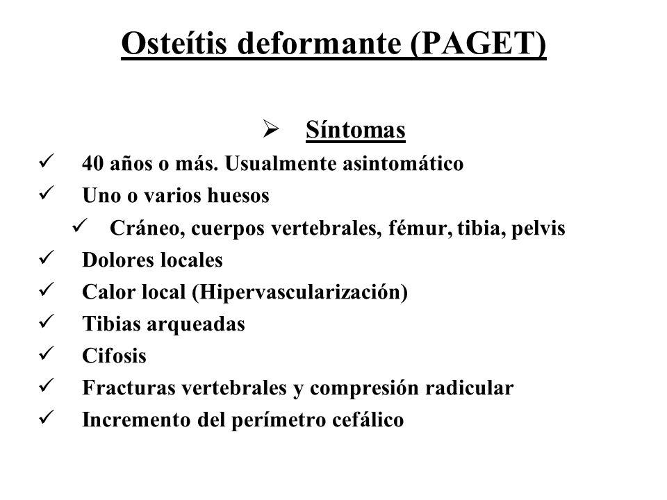 Osteítis deformante (PAGET) Síntomas 40 años o más. Usualmente asintomático Uno o varios huesos Cráneo, cuerpos vertebrales, fémur, tibia, pelvis Dolo
