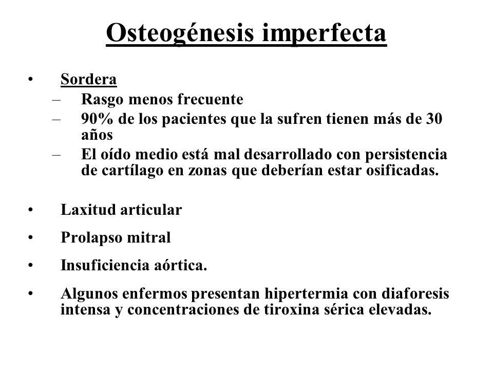 Osteogénesis imperfecta Sordera –Rasgo menos frecuente –90% de los pacientes que la sufren tienen más de 30 años –El oído medio está mal desarrollado