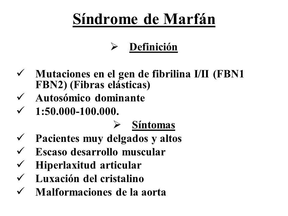 Síndrome de Marfán Definición Mutaciones en el gen de fibrilina I/II (FBN1 FBN2) (Fibras elásticas) Autosómico dominante 1:50.000-100.000. Síntomas Pa