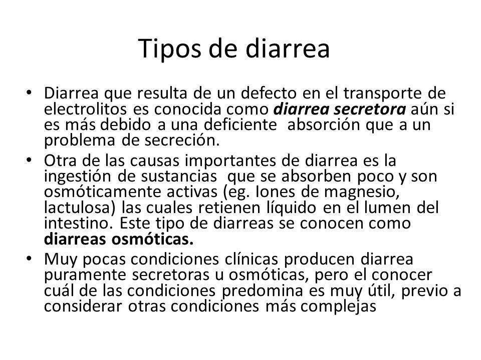 Tipos de diarrea Diarrea que resulta de un defecto en el transporte de electrolitos es conocida como diarrea secretora aún si es más debido a una defi