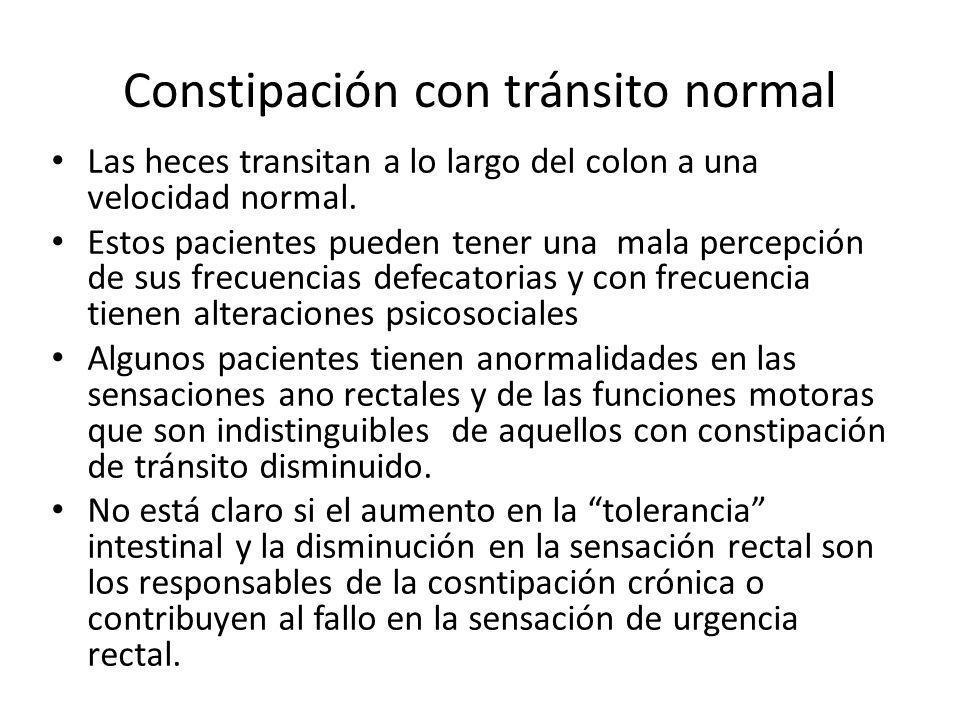 Constipación con tránsito normal Las heces transitan a lo largo del colon a una velocidad normal. Estos pacientes pueden tener una mala percepción de