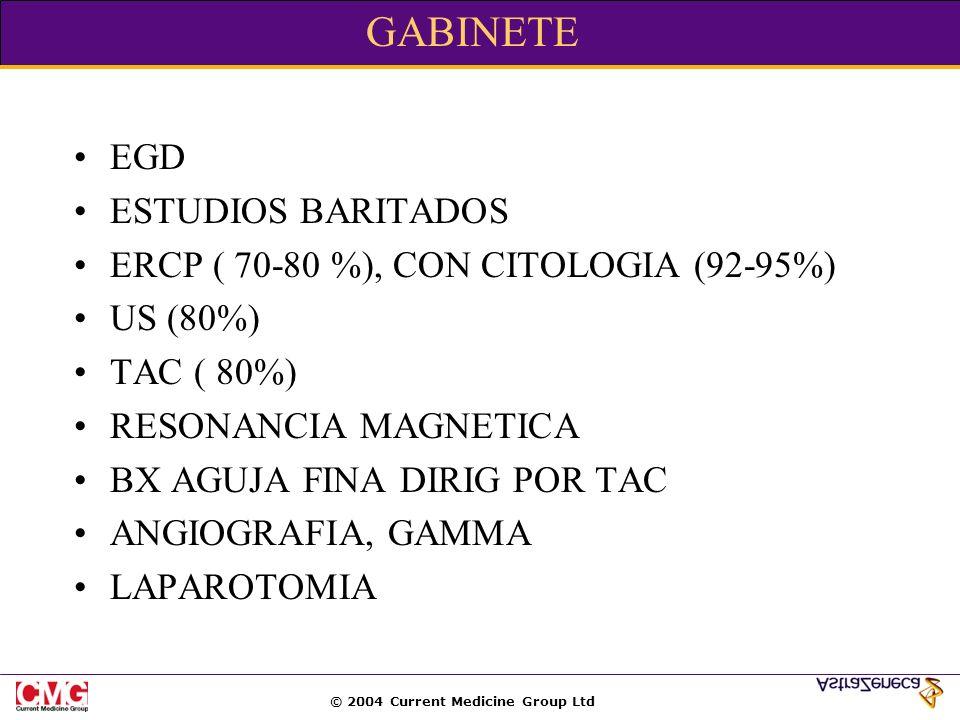 © 2004 Current Medicine Group Ltd GABINETE EGD ESTUDIOS BARITADOS ERCP ( 70-80 %), CON CITOLOGIA (92-95%) US (80%) TAC ( 80%) RESONANCIA MAGNETICA BX