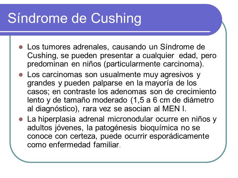 Síndrome de Cushing Los tumores adrenales, causando un Síndrome de Cushing, se pueden presentar a cualquier edad, pero predominan en niños (particularmente carcinoma).