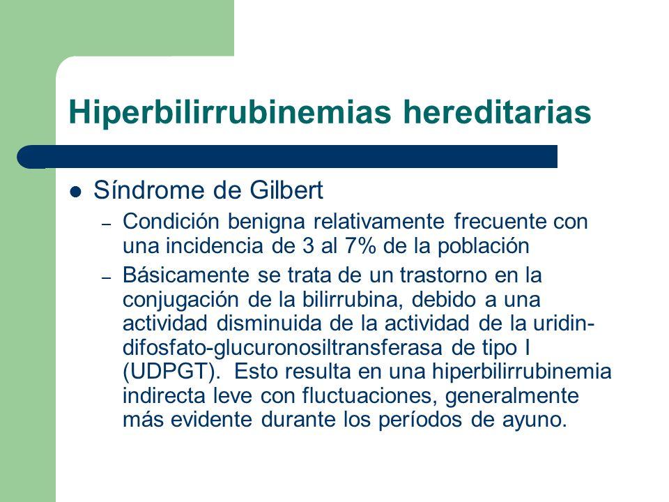 Hiperbilirrubinemias hereditarias Síndrome de Gilbert – Condición benigna relativamente frecuente con una incidencia de 3 al 7% de la población – Bási