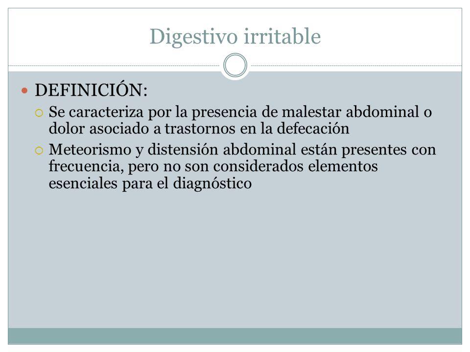 Digestivo irritable DEFINICIÓN: Se caracteriza por la presencia de malestar abdominal o dolor asociado a trastornos en la defecación Meteorismo y dist