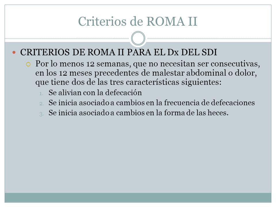 Criterios de ROMA II CRITERIOS DE ROMA II PARA EL Dx DEL SDI Por lo menos 12 semanas, que no necesitan ser consecutivas, en los 12 meses precedentes d