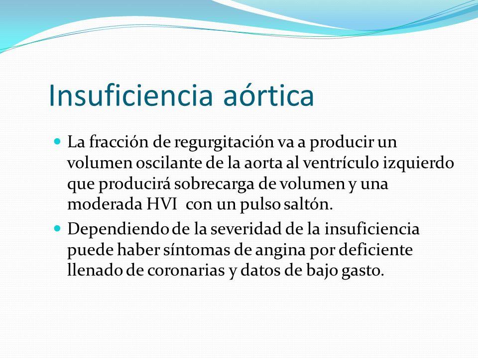 La fracción de regurgitación va a producir un volumen oscilante de la aorta al ventrículo izquierdo que producirá sobrecarga de volumen y una moderada