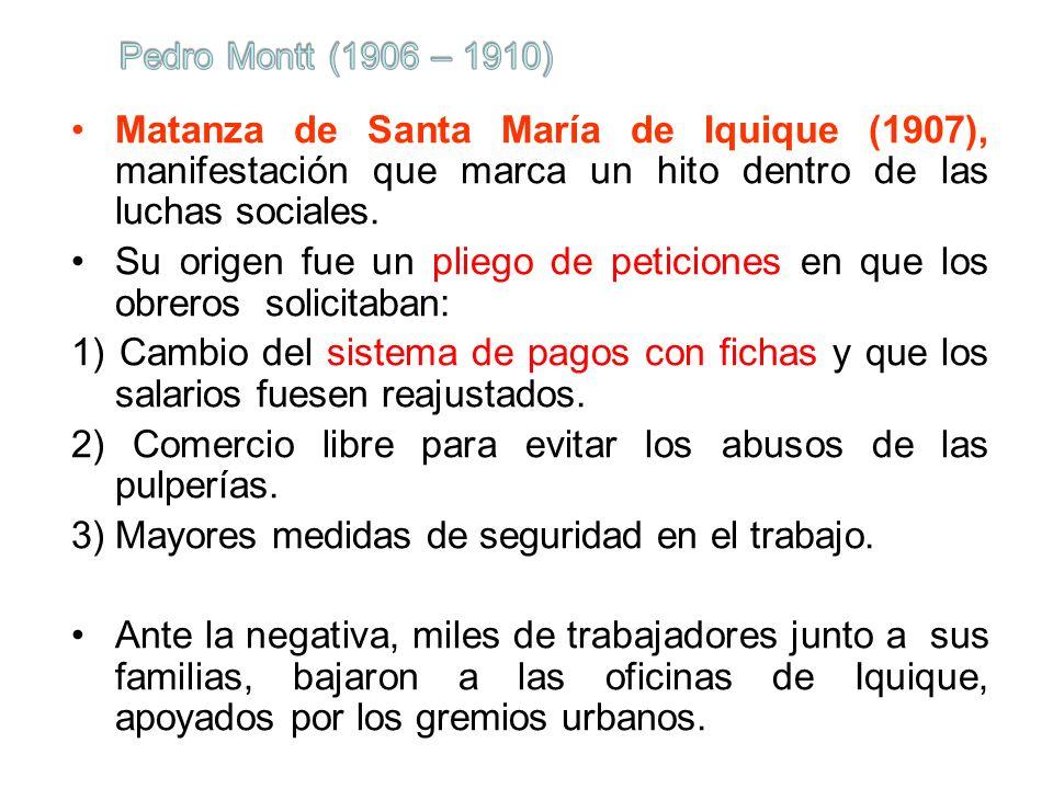 Matanza de Santa María de Iquique (1907), manifestación que marca un hito dentro de las luchas sociales. Su origen fue un pliego de peticiones en que