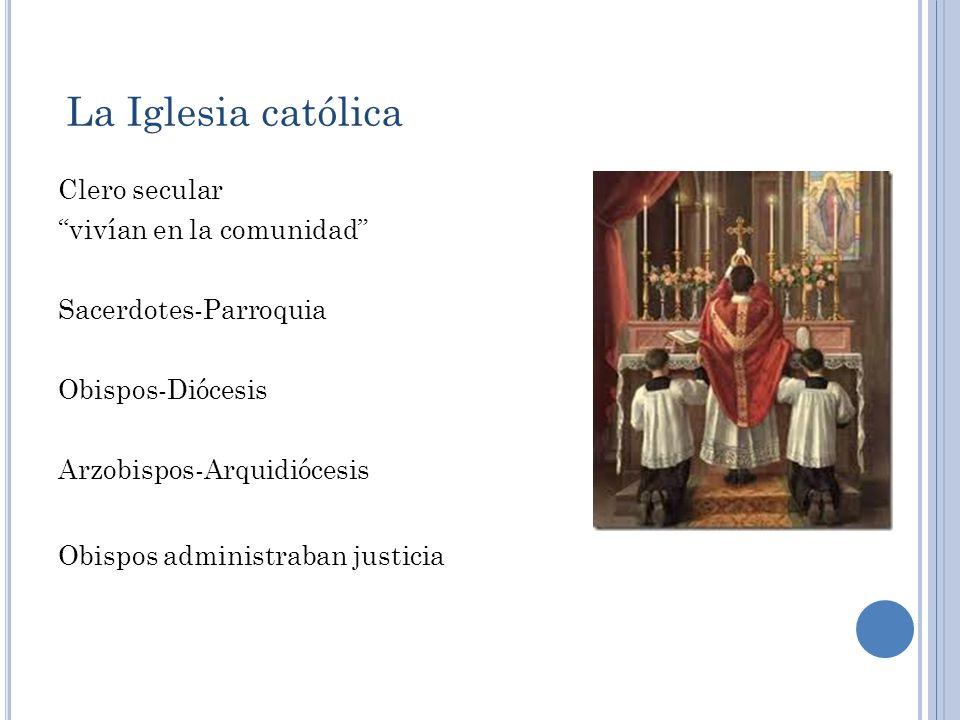 La Iglesia católica Organización centralizada en Roma (Papa) Contaba con funcionarios (clero regular y secular) Poseía sus propios ingresos producto d