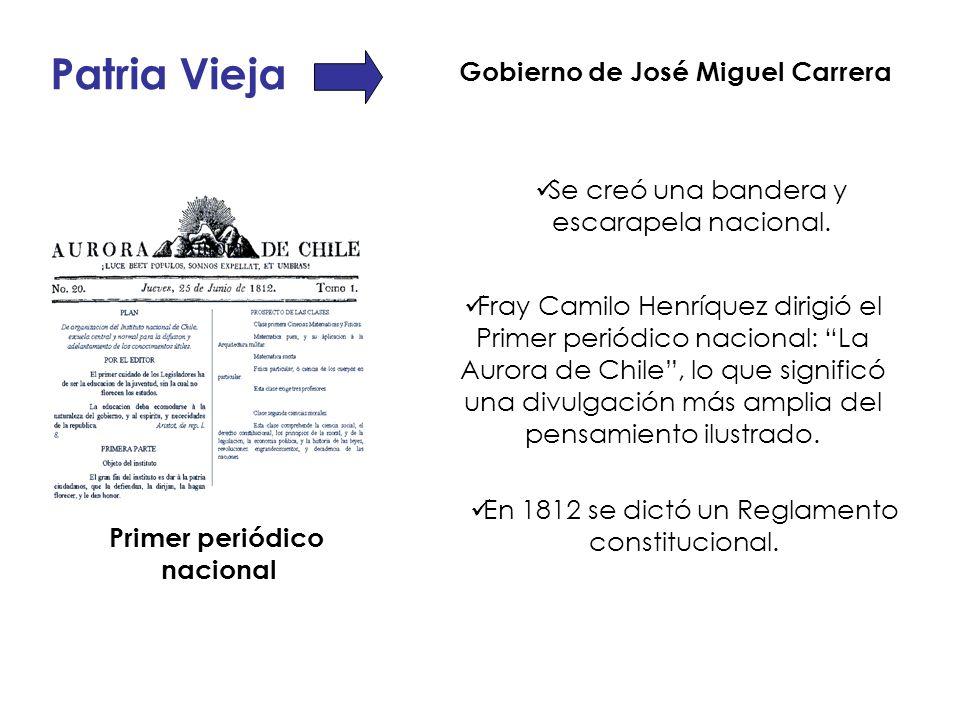 En 1812 se dictó un Reglamento constitucional. Patria Vieja Gobierno de José Miguel Carrera Se creó una bandera y escarapela nacional. Fray Camilo Hen
