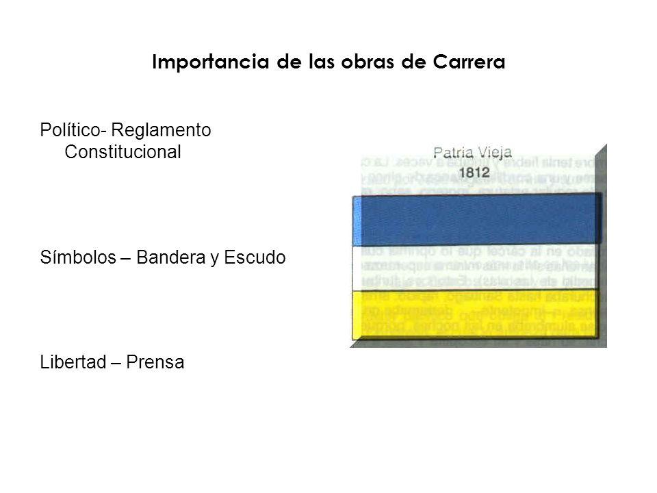 Importancia de las obras de Carrera Político- Reglamento Constitucional Símbolos – Bandera y Escudo Libertad – Prensa