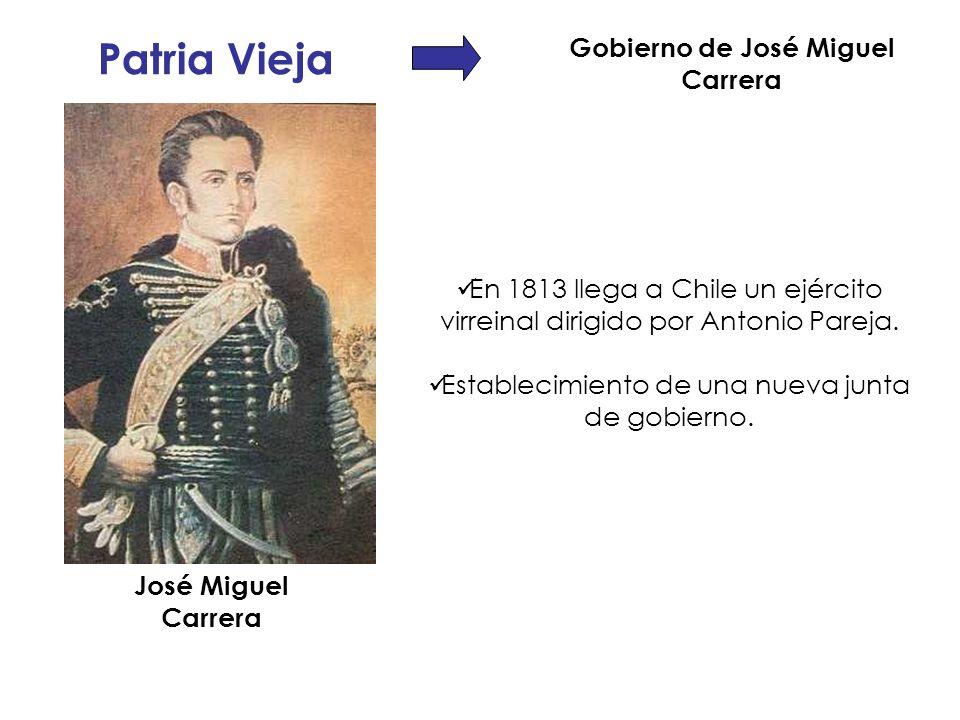 Gobierno de José Miguel Carrera Patria Vieja En 1813 llega a Chile un ejército virreinal dirigido por Antonio Pareja. Establecimiento de una nueva jun