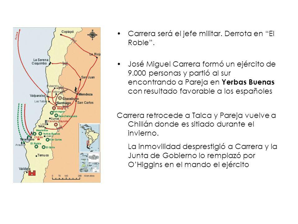 Carrera será el jefe militar. Derrota en El Roble. José Miguel Carrera formó un ejército de 9.000 personas y partió al sur encontrando a Pareja en Yer