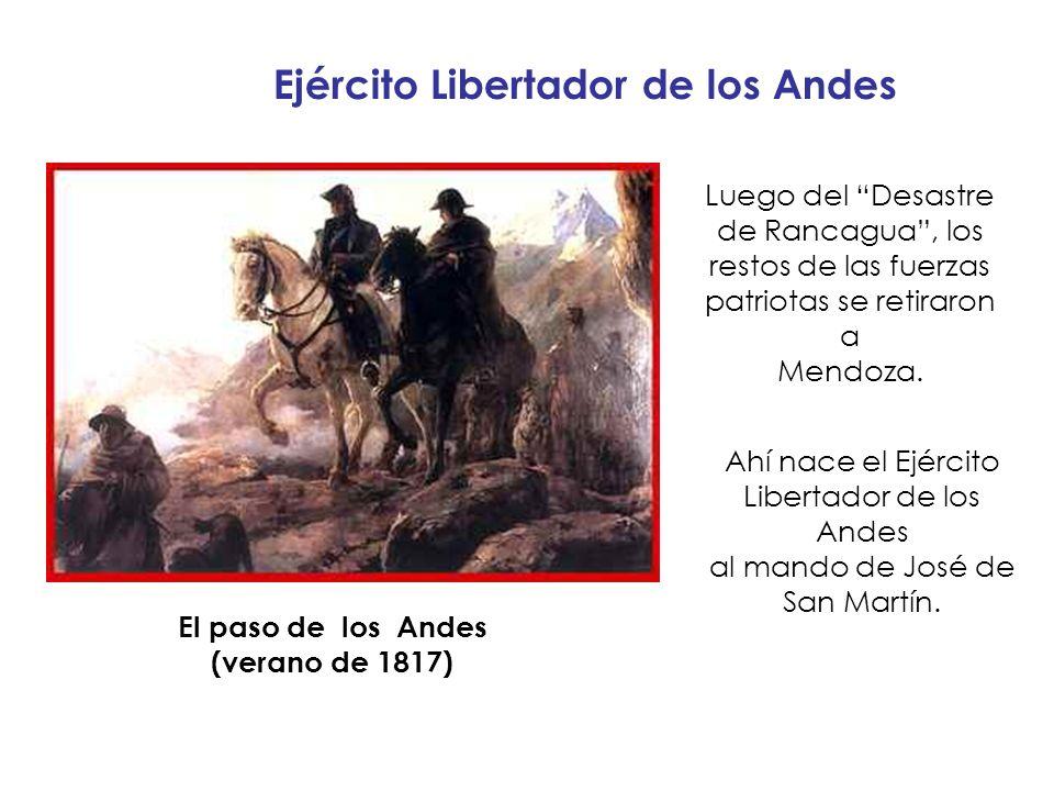 El paso de los Andes (verano de 1817) Ejército Libertador de los Andes Luego del Desastre de Rancagua, los restos de las fuerzas patriotas se retiraro