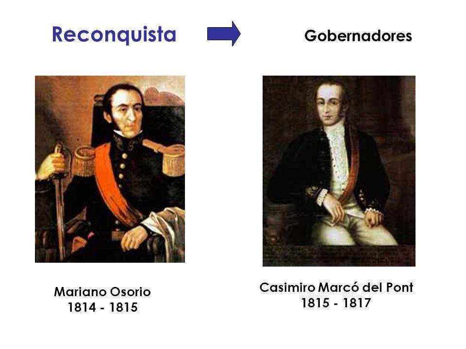 Reconquista Mariano Osorio 1814 - 1815 Casimiro Marcó del Pont 1815 - 1817 Gobernadores