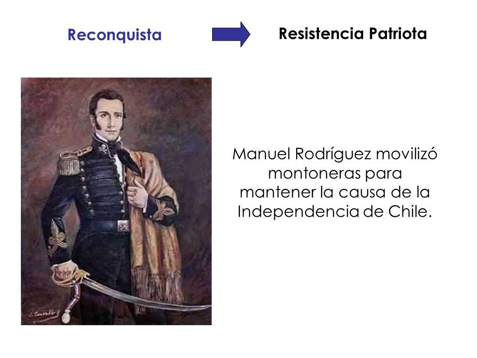 Reconquista Resistencia Patriota Manuel Rodríguez movilizó montoneras para mantener la causa de la Independencia de Chile.