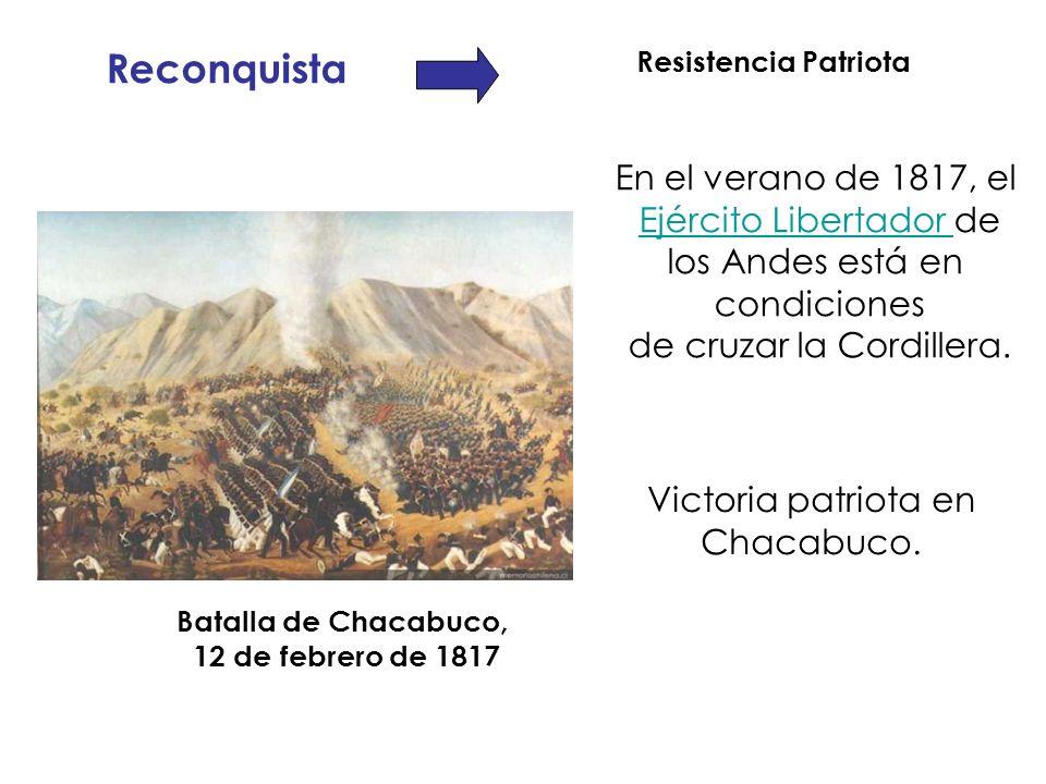 Reconquista Resistencia Patriota Batalla de Chacabuco, 12 de febrero de 1817 En el verano de 1817, el Ejército Libertador Ejército Libertador de los A