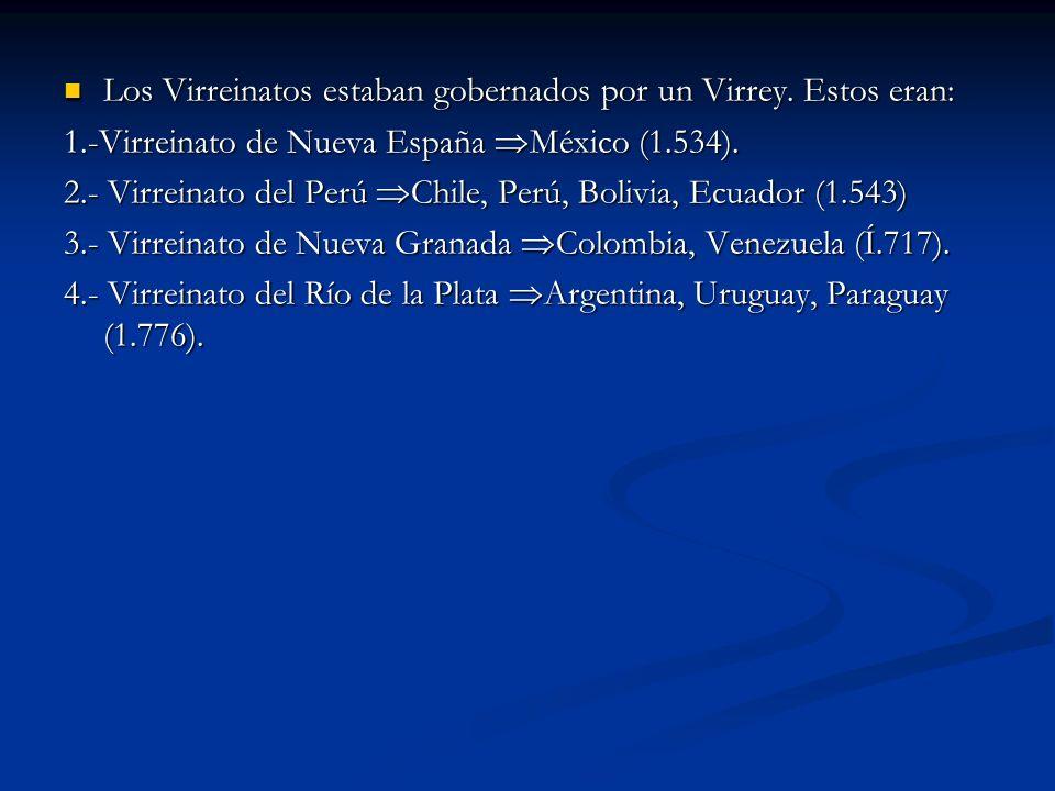 Los Virreinatos estaban gobernados por un Virrey. Estos eran: Los Virreinatos estaban gobernados por un Virrey. Estos eran: 1.-Virreinato de Nueva Esp