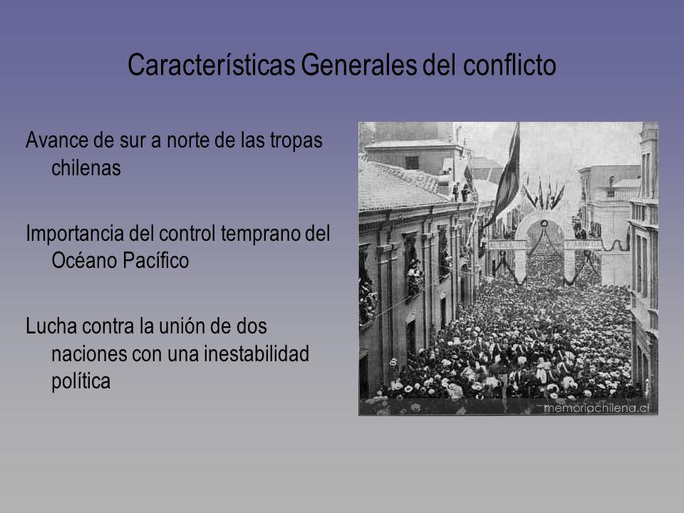 Características Generales del conflicto Avance de sur a norte de las tropas chilenas Importancia del control temprano del Océano Pacífico Lucha contra