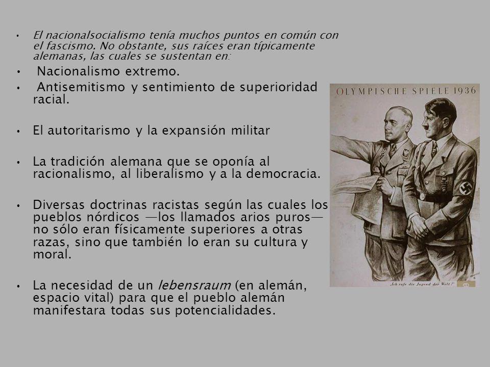 El nacionalsocialismo tenía muchos puntos en común con el fascismo. No obstante, sus raíces eran típicamente alemanas, las cuales se sustentan en: Nac