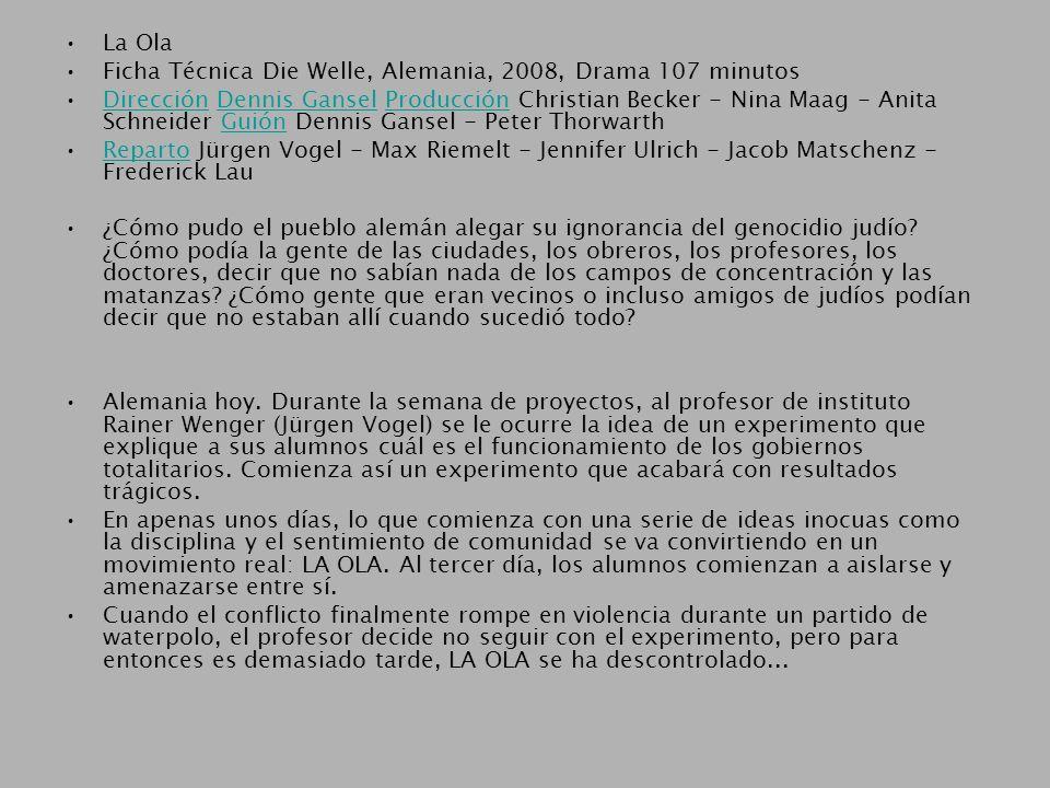 La Ola Ficha Técnica Die Welle, Alemania, 2008, Drama 107 minutos Dirección Dennis Gansel Producción Christian Becker - Nina Maag - Anita Schneider Gu