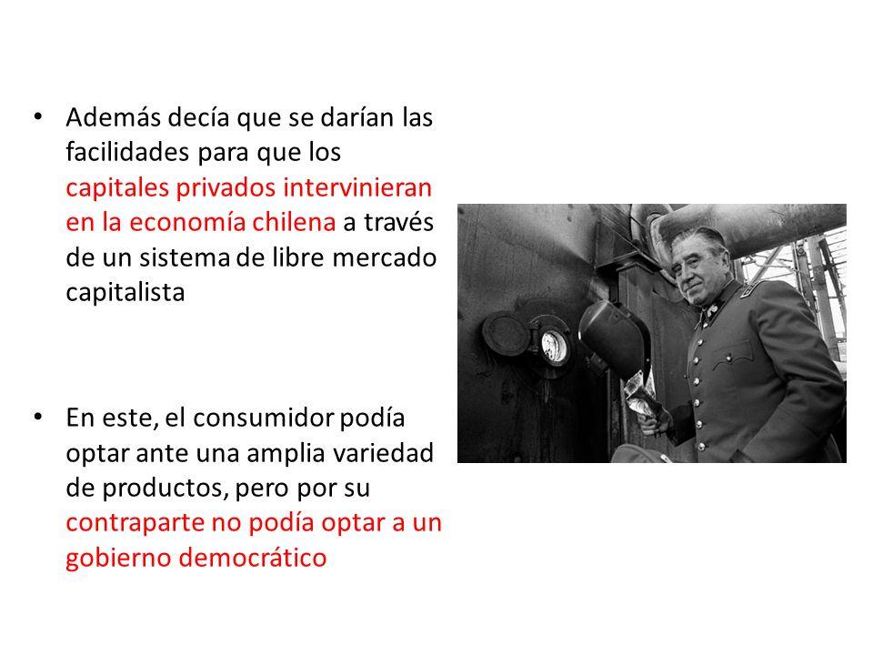 Además decía que se darían las facilidades para que los capitales privados intervinieran en la economía chilena a través de un sistema de libre mercad