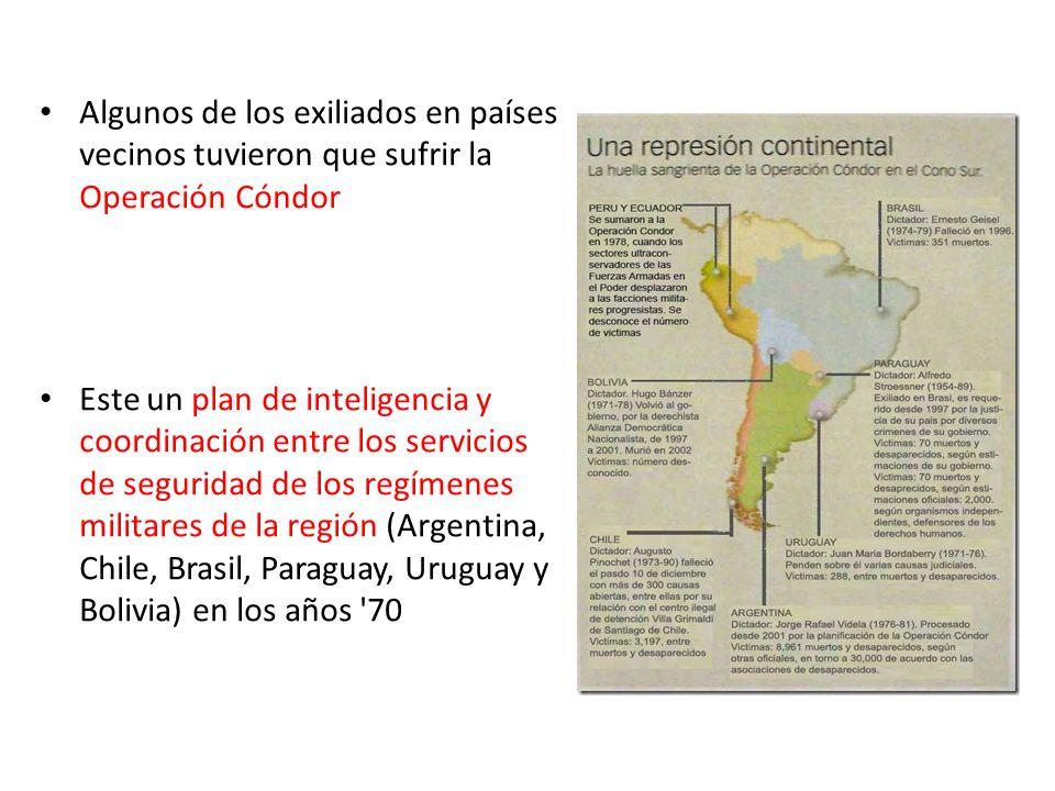 Algunos de los exiliados en países vecinos tuvieron que sufrir la Operación Cóndor Este un plan de inteligencia y coordinación entre los servicios de