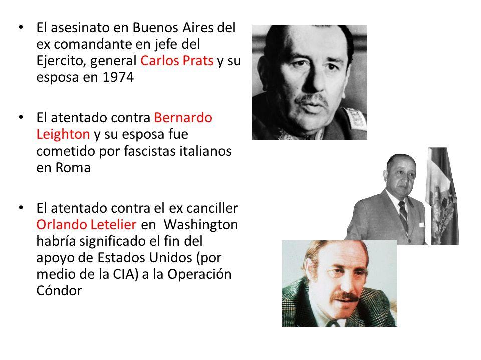 El asesinato en Buenos Aires del ex comandante en jefe del Ejercito, general Carlos Prats y su esposa en 1974 El atentado contra Bernardo Leighton y s