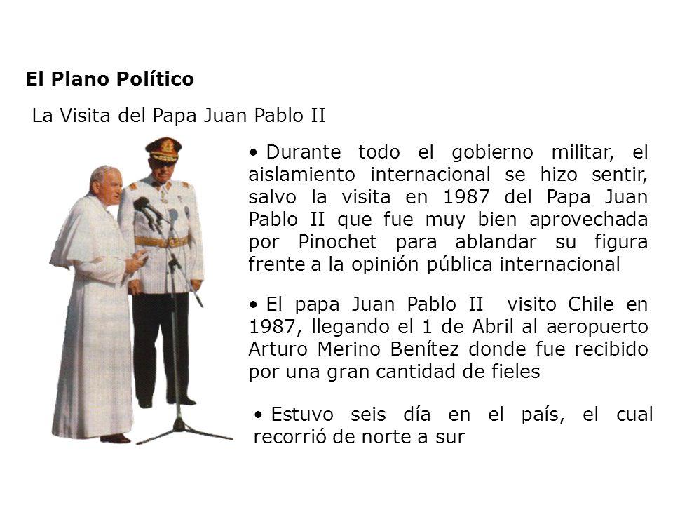 El Plano Político La Visita del Papa Juan Pablo II Durante todo el gobierno militar, el aislamiento internacional se hizo sentir, salvo la visita en 1