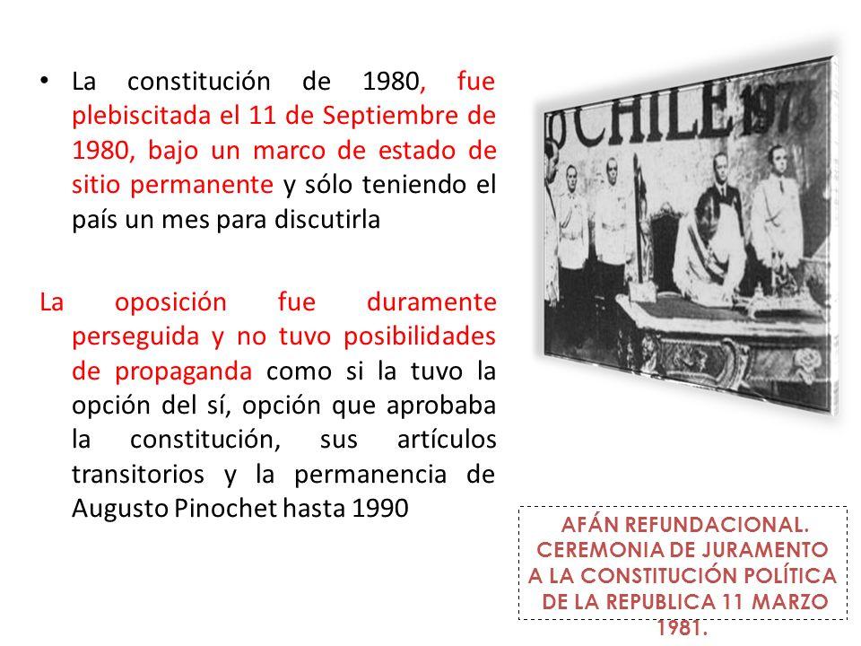 La constitución de 1980, fue plebiscitada el 11 de Septiembre de 1980, bajo un marco de estado de sitio permanente y sólo teniendo el país un mes para