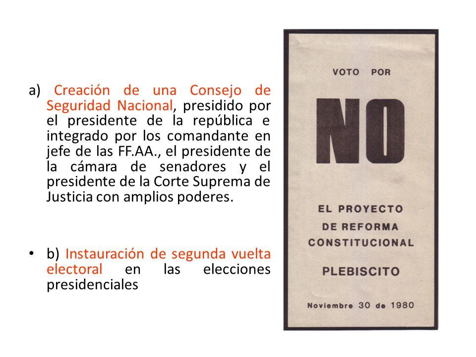 a) Creación de una Consejo de Seguridad Nacional, presidido por el presidente de la república e integrado por los comandante en jefe de las FF.AA., el