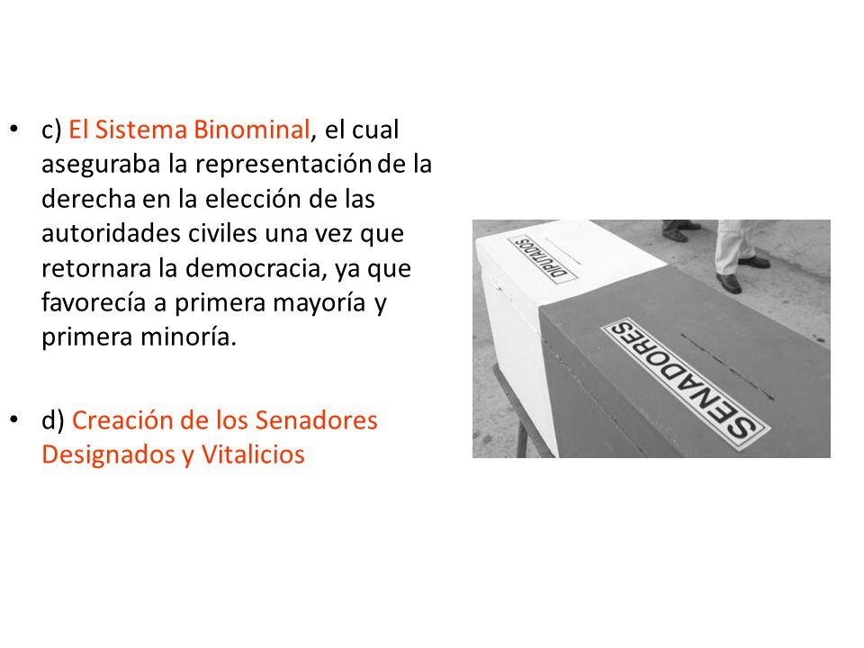 c) El Sistema Binominal, el cual aseguraba la representación de la derecha en la elección de las autoridades civiles una vez que retornara la democrac