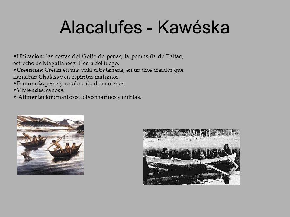 Alacalufes - Kawéska Ubicación: las costas del Golfo de penas, la península de Taitao, estrecho de Magallanes y Tierra del fuego. Creencias: Creían en