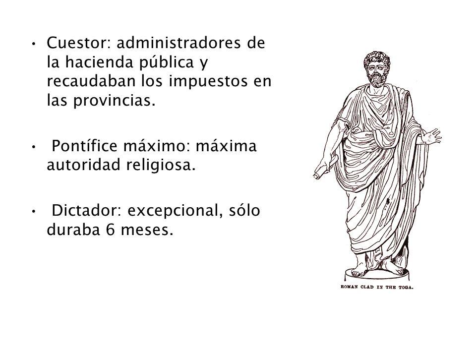Cuestor: administradores de la hacienda pública y recaudaban los impuestos en las provincias. Pontífice máximo: máxima autoridad religiosa. Dictador: