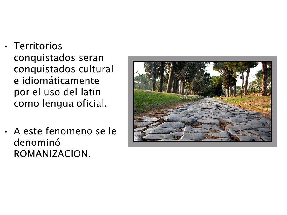 Territorios conquistados seran conquistados cultural e idiomáticamente por el uso del latín como lengua oficial. A este fenomeno se le denominó ROMANI