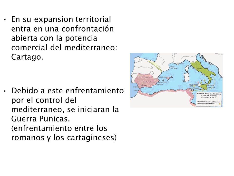 En su expansion territorial entra en una confrontación abierta con la potencia comercial del mediterraneo: Cartago. Debido a este enfrentamiento por e