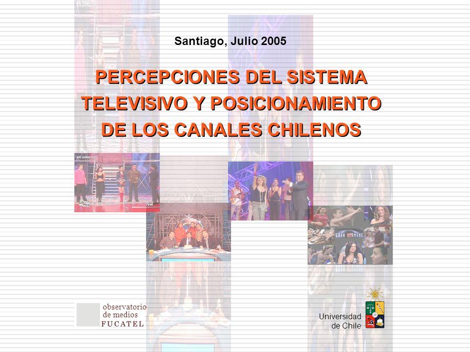 Universidad de Chile Santiago, Julio 2005 observatorio de medios PERCEPCIONES DEL SISTEMA TELEVISIVO Y POSICIONAMIENTO DE LOS CANALES CHILENOS PERCEPCIONES DEL SISTEMA TELEVISIVO Y POSICIONAMIENTO DE LOS CANALES CHILENOS