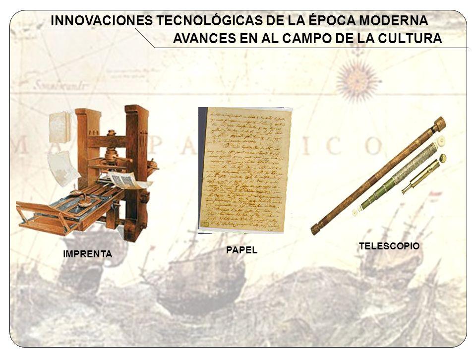 AVANCES EN AL CAMPO DE LA CULTURA INNOVACIONES TECNOLÓGICAS DE LA ÉPOCA MODERNA IMPRENTA PAPEL TELESCOPIO