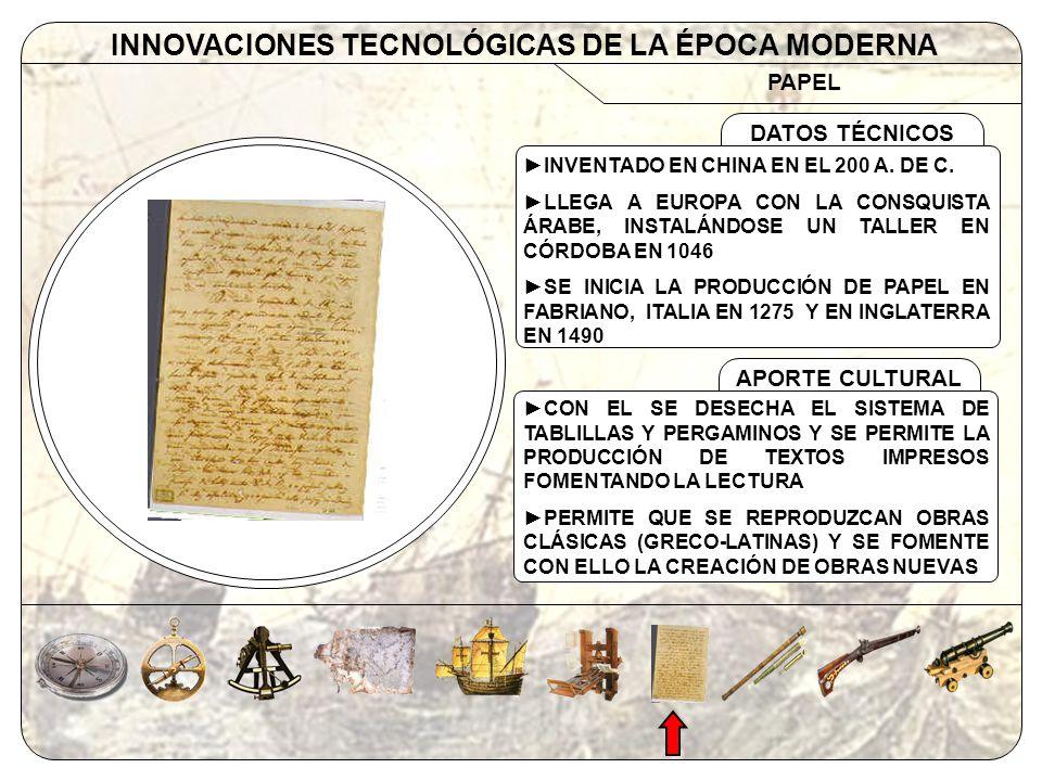 PAPEL INNOVACIONES TECNOLÓGICAS DE LA ÉPOCA MODERNA APORTE CULTURAL DATOS TÉCNICOS INVENTADO EN CHINA EN EL 200 A. DE C. LLEGA A EUROPA CON LA CONSQUI