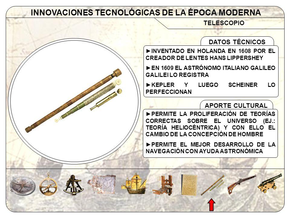 TELESCOPIO INNOVACIONES TECNOLÓGICAS DE LA ÉPOCA MODERNA APORTE CULTURAL DATOS TÉCNICOS INVENTADO EN HOLANDA EN 1608 POR EL CREADOR DE LENTES HANS LIP