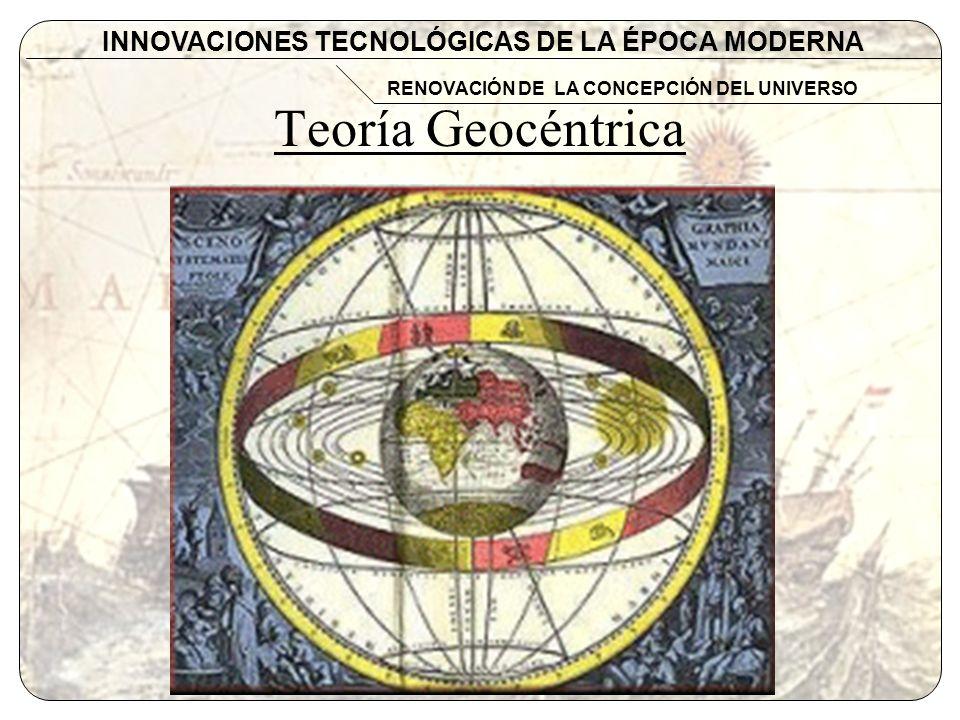 Copernico 1473-1543 Polaco INNOVACIONES TECNOLÓGICAS DE LA ÉPOCA MODERNA RENOVACIÓN DE LA CONCEPCIÓN DEL UNIVERSO