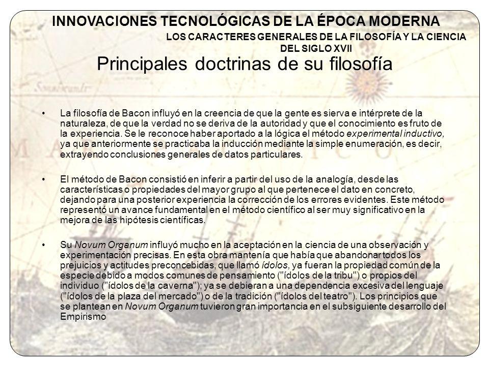 Obras El Avance del Conocimiento (1605) Novum Organum o Indicaciones relativas a la interpretación de la naturaleza (1629) Máximas del Derecho (1630) INNOVACIONES TECNOLÓGICAS DE LA ÉPOCA MODERNA